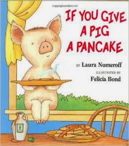 http://www.amazon.com/If-You-Give-Pig-Pancake/dp/0060266864/ref=sr_1_1?s=books&ie=UTF8&qid=1421622753&sr=1-1&keywords=if+you+give+a+pig+a+pancake