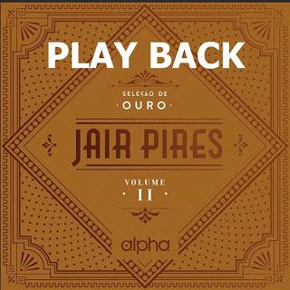 Download CD PlayBack Jair Pires - Seleção de Ouro - Vol.2