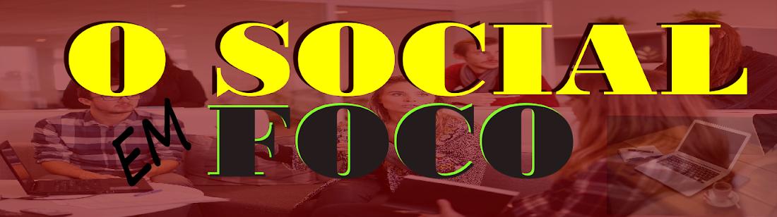O SOCIAL EM FOCO