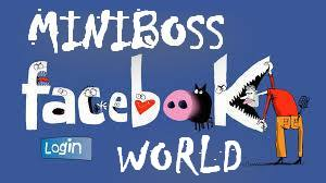 FACEBOOK MINIBOSS WORLD