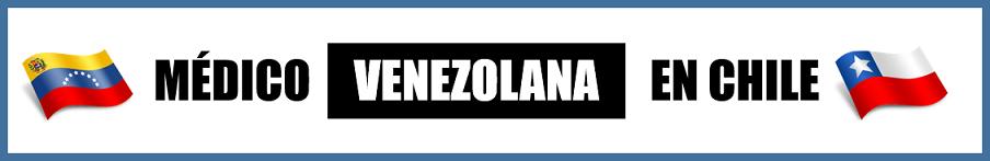 Médico Venezolana en Chile