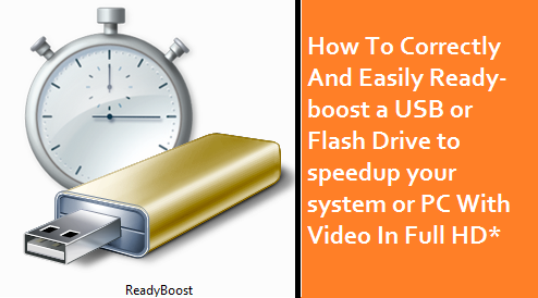 How To Correctly And Easily Ready-boost a USB or Flash Drive to speedup your system or PC With Video In Full HD*