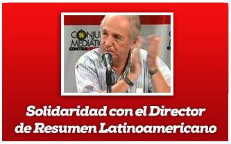 Solidaridad con el Director de Resumen Latinoamericano