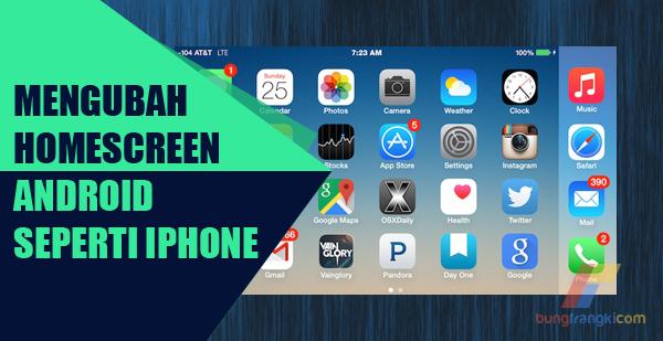 Cara Mengubah Tampilan Icon Homescreen Android Seperti iPhone
