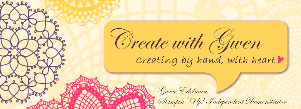 Create with Gwen, Stampin' Up! Independent Demonstrator, Gwen Edelman, Create with Gwen