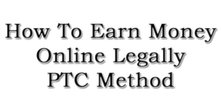 How-To-Earn-Money-Online-Legally-PTC-Method