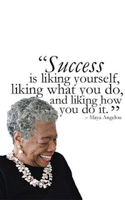 """May Angelou saying, """"Success is liking yourself, liking what you do, and liking how you do it."""""""