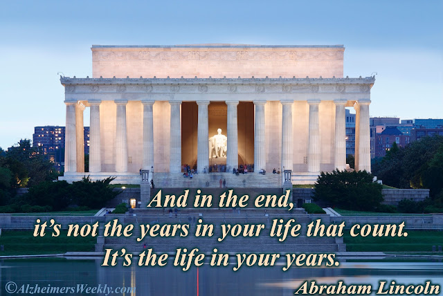And in the end, it's not the years in your life that count. It's the life in your years. (Abraham Lincoln)