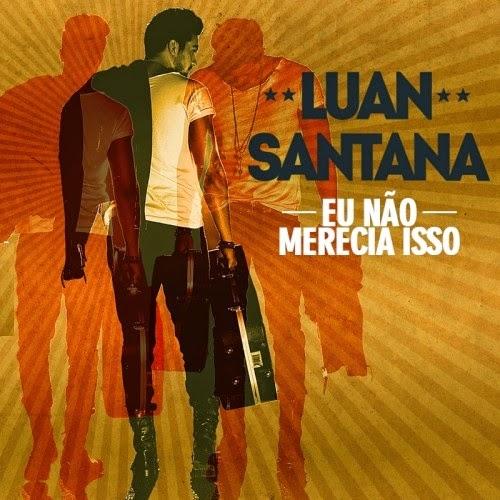 Download Música Luan Santana Eu Não Mereço Isso (Single) Mp3 Torrent