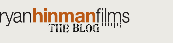Ryan Hinman Films Blog