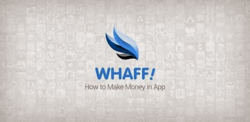 Free Download WHAFF Rewards.apk, Cara Mudah Mendapatkan Dollar Setiap Hari Dari Android, Cara mendapatkan dollar dengan aplikasi WHAFF Rewards, Cara kerja aplikasi WHAFF Rewards, Cara Pay Out WHAFF Rewards, Download aplikasi WHAFF Rewards