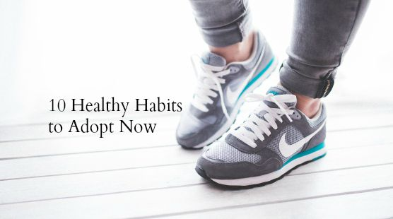 10 Healthy Habits to Start Doing Now