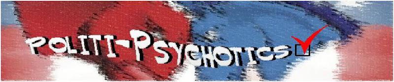 Politi-Psychotics