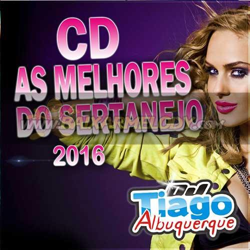 CD As Melhores Do Sertanejo 2016 Dj Tiago Albuquerque