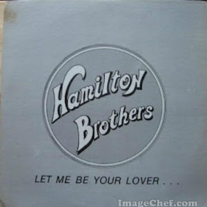 HAMILTON BROTHERS - Let Me Be Your Lover
