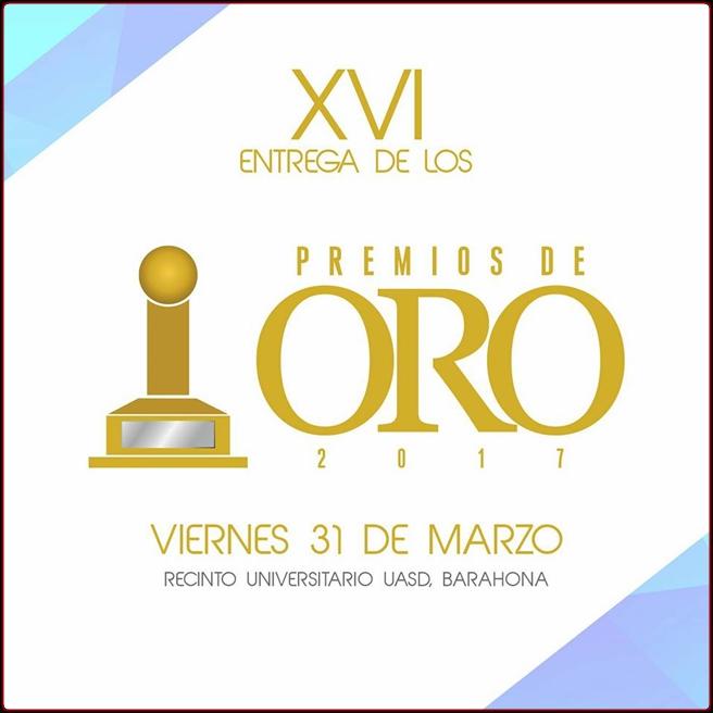PREMIOS DE ORO 2017. ENTREGA VIERNES 31 DE MARZO AUDITORIO UASD BARAHONA
