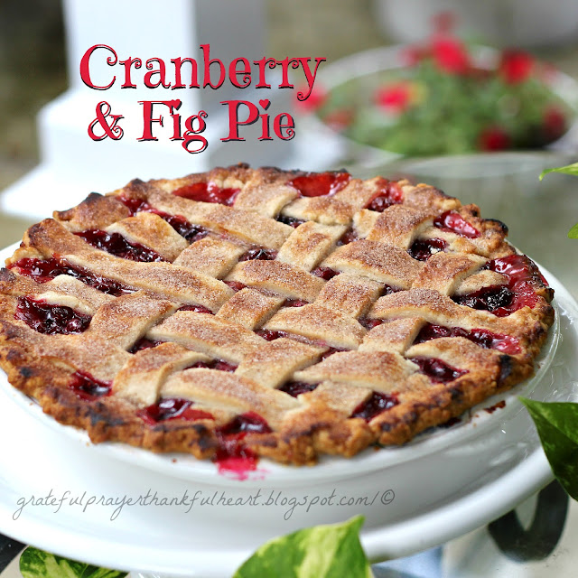 With a Grateful Prayer and a Thankful Heart: Cranberry & Fig Pie