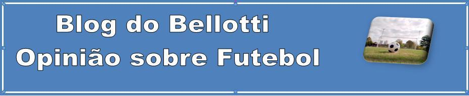 Blog do Bellotti - Opinião sobre futebol