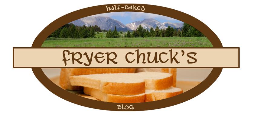 Fryer Chuck's Half-Baked Blog