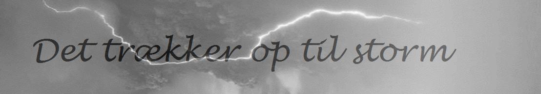 Det trækker op til storm