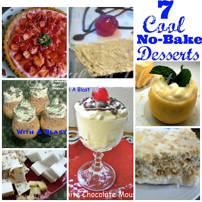 7 Cool No-Bake Desserts ~ A Collection of 7 No-Bake Desserts - from sweet to sweet/tardy ! #NoBake #Desserts
