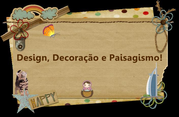 Design, Decoração e Paisagismo!