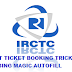 IRCTC தளத்தில் வேகமாக Ticket Booking செய்ய