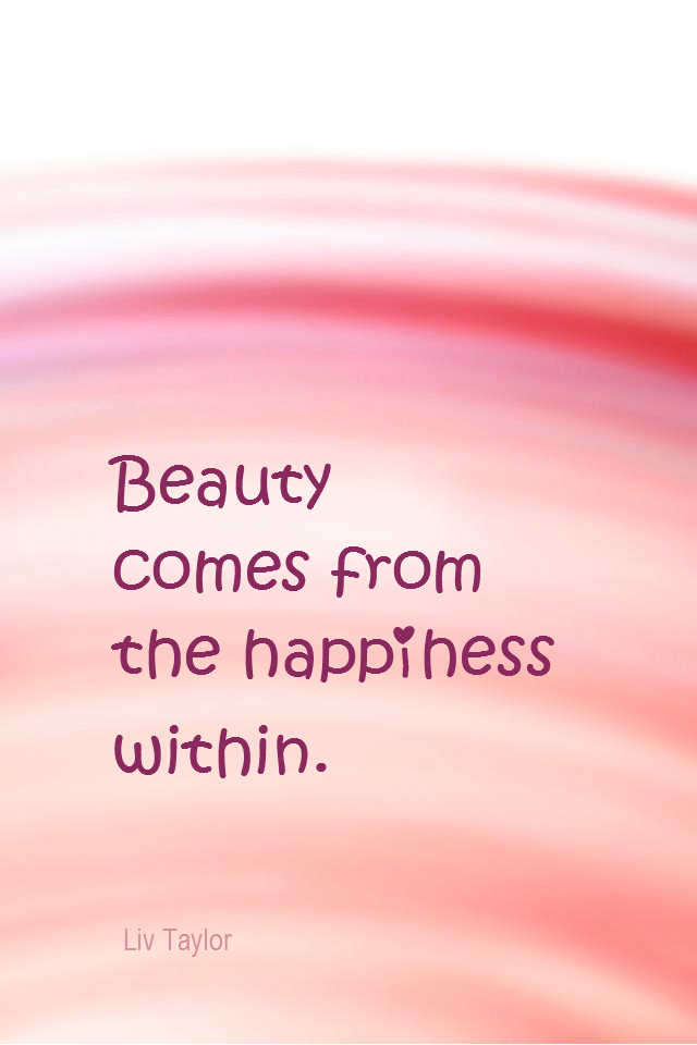 visual quote - image quotation for BEAUTY - Beauty comes from the happiness within. - Liv Taylor