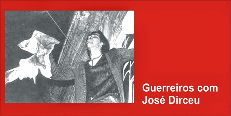 Guerreiros com José Dirceu