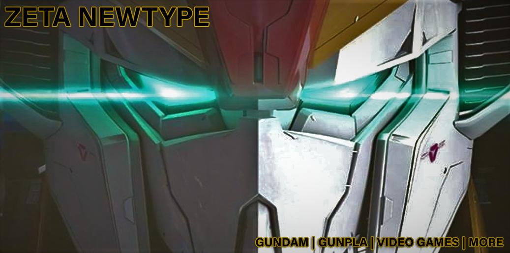 ZETA NEWTYPE - Gundam | Gunpla | Video Games | More