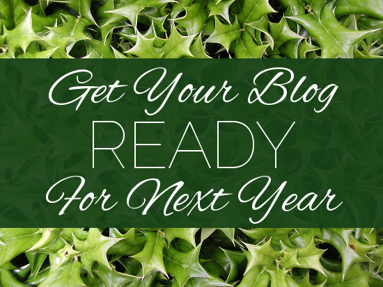 Get Your Blog Ready for Next Year