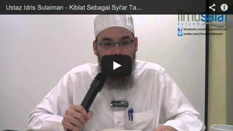 Ustaz Idris Sulaiman – Kiblat Sebagai Syi'ar Tauhid & Kesatuan Umat Islam