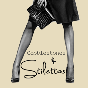 Cobblestones and Stilettos