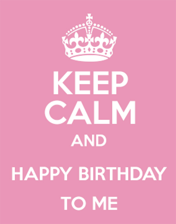 keep calm and happy birthday to me blog Mamãe de Salto ==> todos os diretos reservados