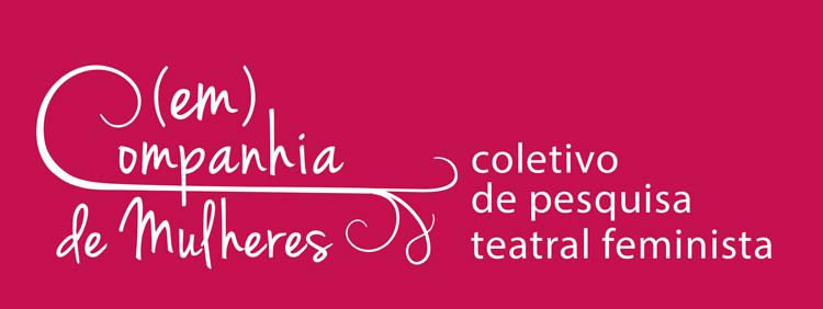 (EM) COMPANHIA DE MULHERES - Coletivo de Pesquisa Teatral Feminista
