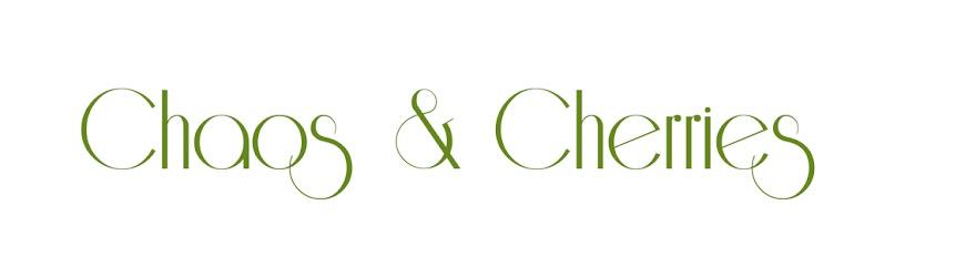 Chaos & Cherries