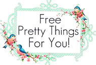 Free Pretty Things For You