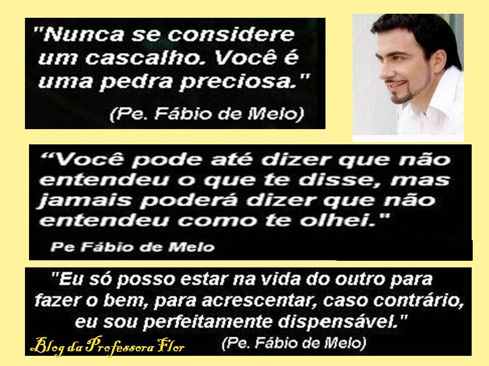 Blog Da Professora Flor Frases De Pe Fábio De Melo