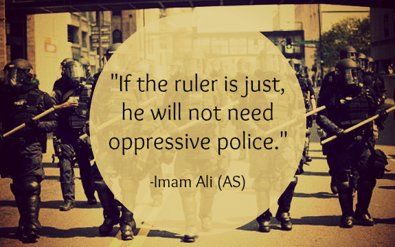 If the ruler is just, he will not need oppressive police.