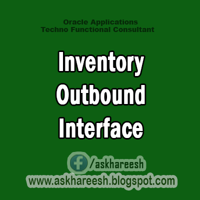 Inventory Outbound Interface,AskHareesh Blog for OracleApps
