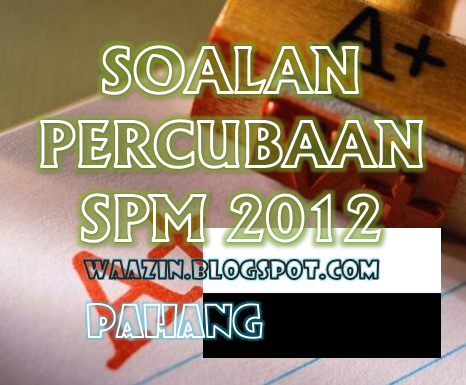 Koleksi Kertas Soalan Percubaan SPM 2012 Negeri Pahang