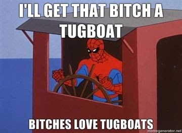 SPIDEYMAN EDITION ;D Ill-get-that-bitch-a-tugboat-bitches-love-tugboats