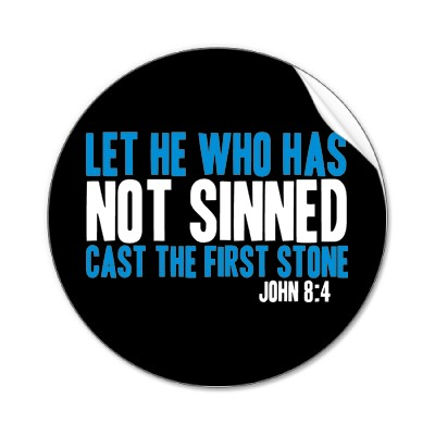 let him without sin cast the first stone