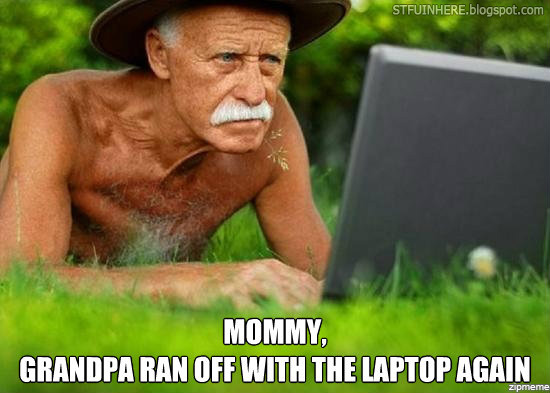 grandpa laptop stfu in here! old man using a laptop computer