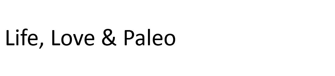 Life, Love & Paleo