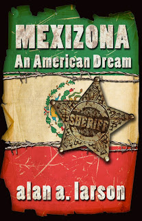 ~Mexizona- An American Dream~ by Alan A. Larson