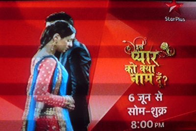 Iss Pyaar Ko Kya Naam Doon on Star Plus