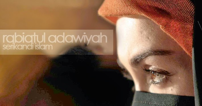 Rabiatul Adawiyah Wali Allah Dan Sufi Wanita Satu Satunya My Blog I