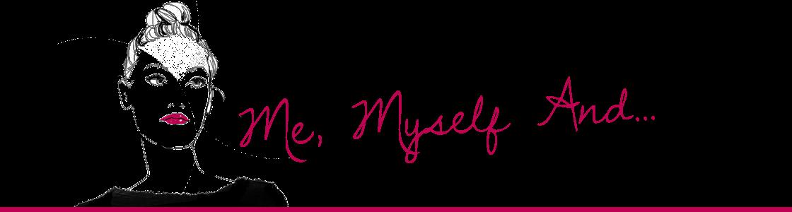 Me, Myself And...