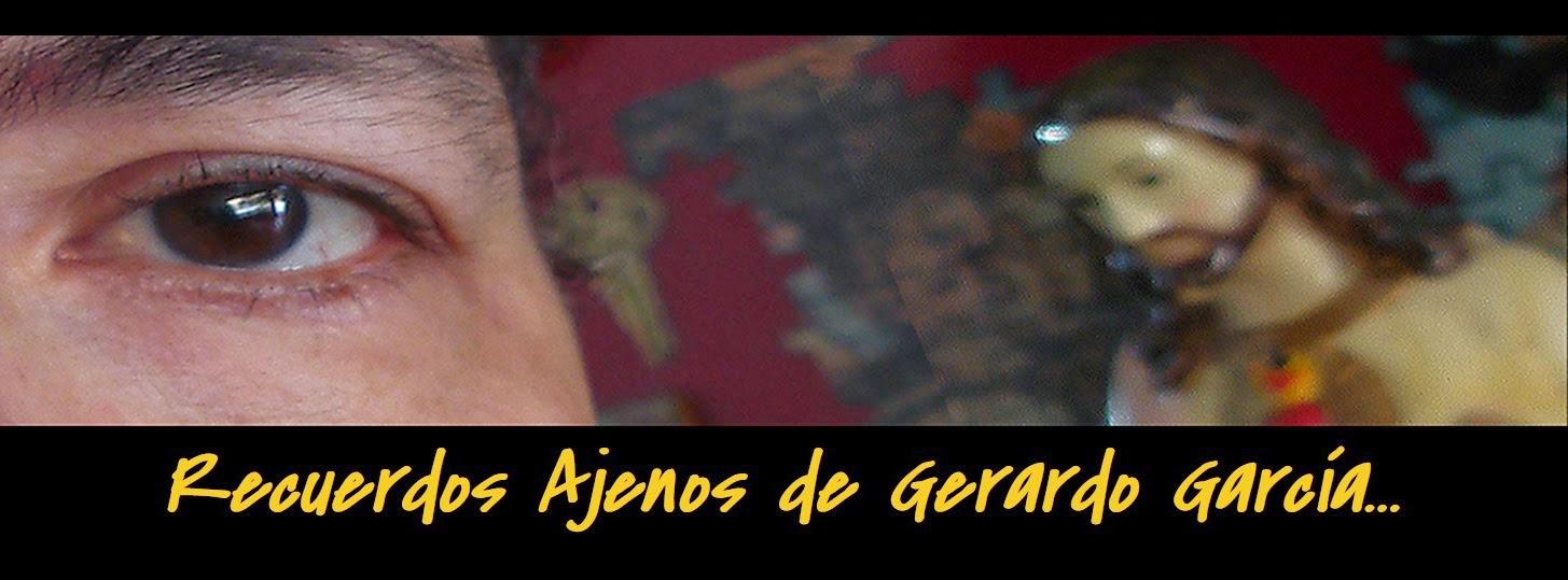 Recuerdos Ajenos de Gerardo García...